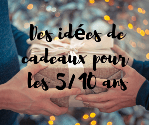 Des idées cadeaux pour les 5_10 ans