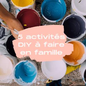 5 activités DIY à faire en famille