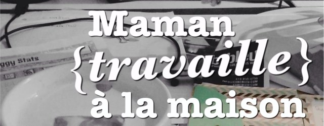 Maman [travaille] à la maisn, article et image sur le Blog Mamans Zen, Profession: Mamans à la maison