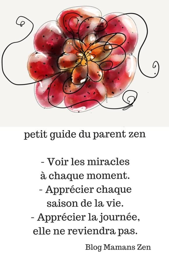 Être un parent zen: Voir les miracles et apprécier chaque saisonnde la vie. Image inspirante Petit guide du parent zen, sur le blog Mamans Zen, profession: Mamas à la maison