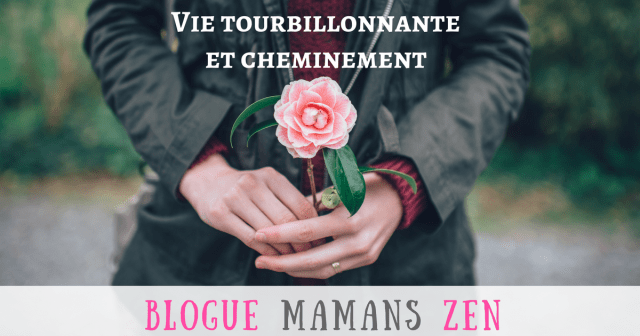Vie tourbillonnante et cheminement, blogue Mamans Zen, Profession Mamans à la maison