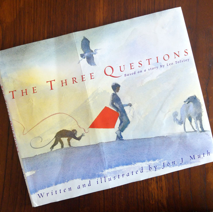 The Three Questions: A Timeless Fable On How To Be Good