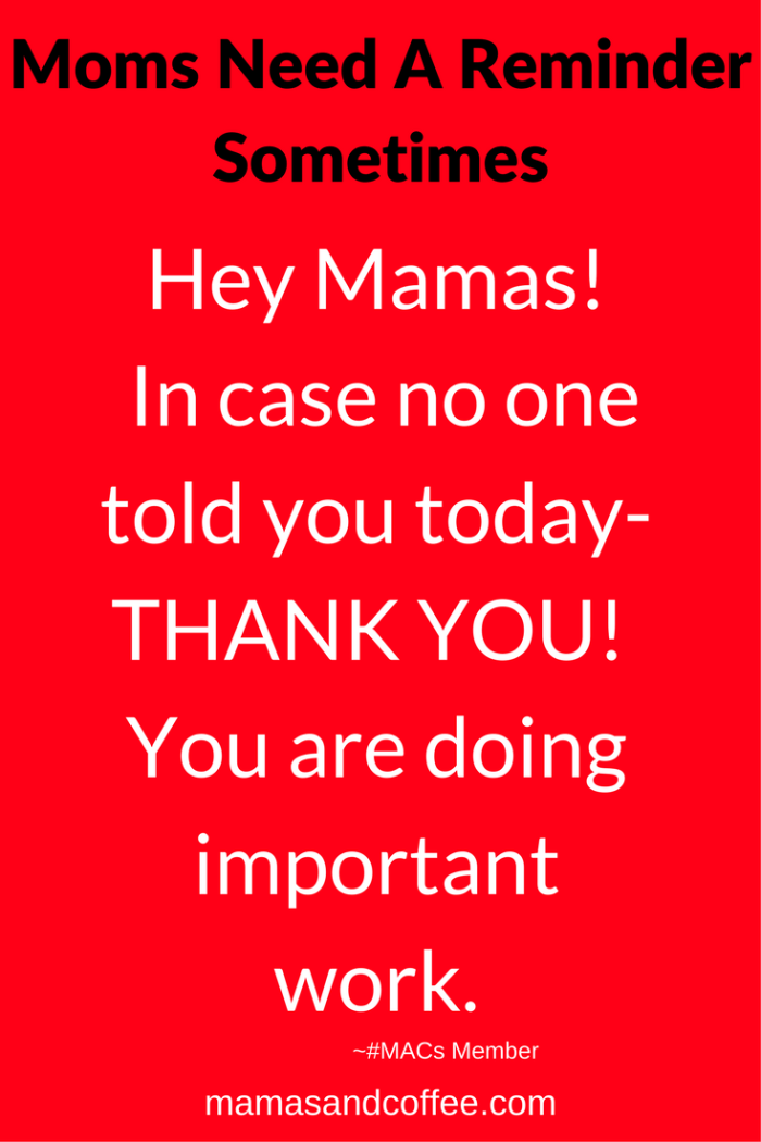 Give a mom some encouragement, a nice word, a kind gesture.  It goes a long way.