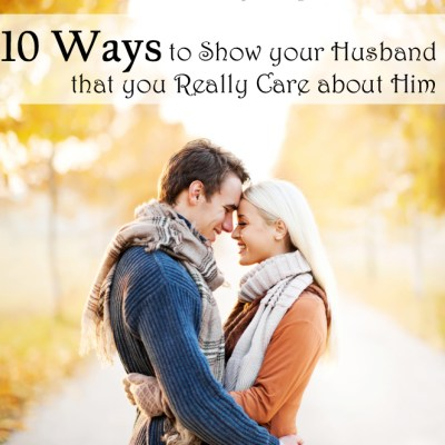 10 Ways to Show Your Husband You Really Care About Him
