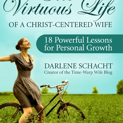 {Review} The Virtuous Life of a Christ-Centered Wife by Darlene Schacht (Time-Warp Wife)