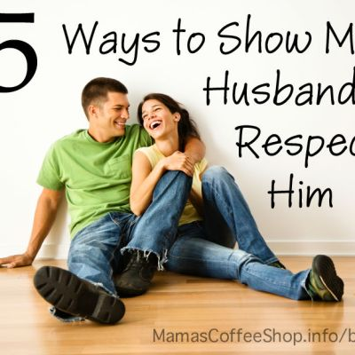5 Ways to Show My Husband I Respect Him