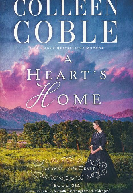 {BookLook Bloggers Book Review} A Heart's Home by Colleen Coble (Book 6 of Journey of the Heart Series)