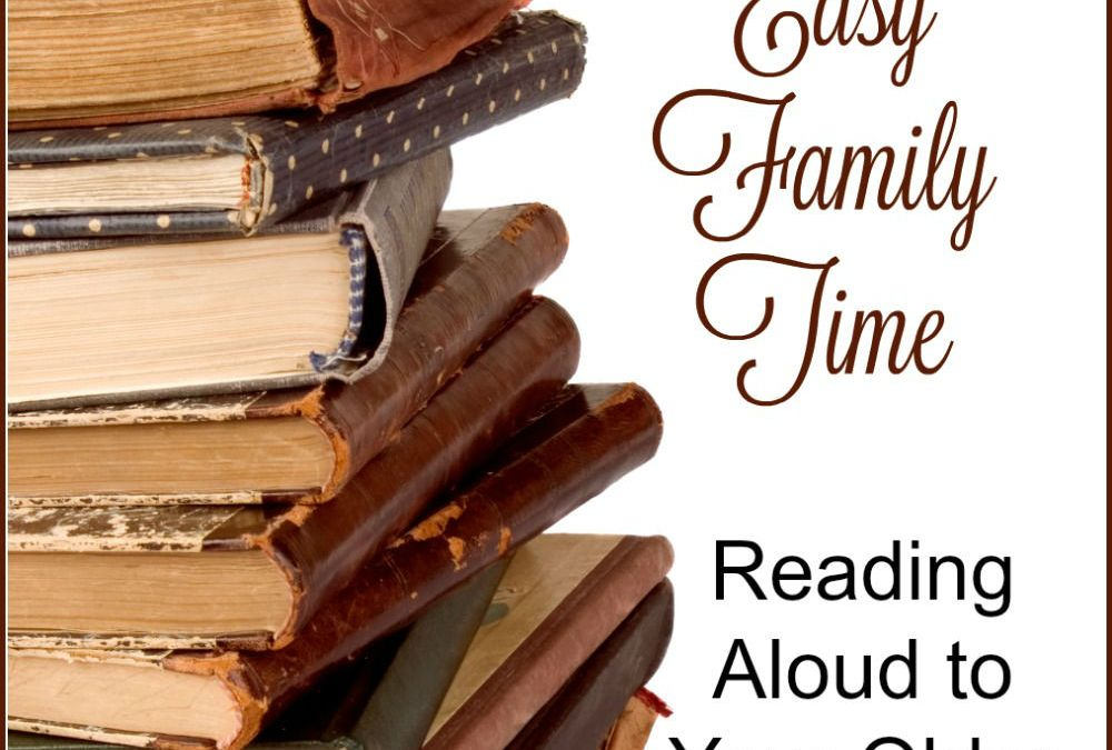 Fun and Easy Family Time – Reading Aloud to Your Older Children