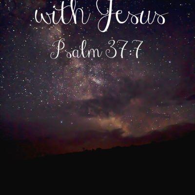 Midnights with Jesus {Psalm 37:7}