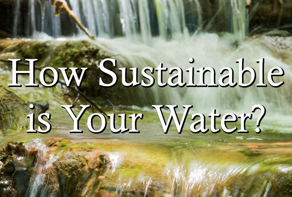 How Sustainable is Your Water?