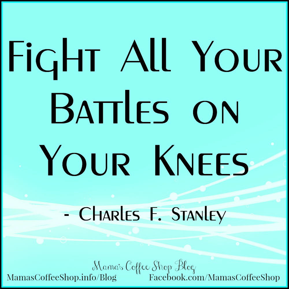 mamas-coffee-shop-blog-fight-battles-on-knees