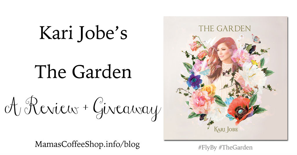 Kari Jobe's The Garden Review + Giveaway {FlyBy Promotions}