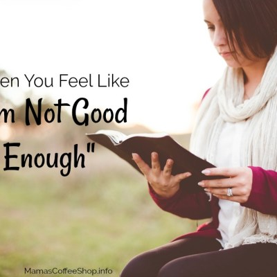 """When You Feel Like """"I'm Not Good Enough"""""""