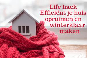 Life hack Efficiënt je huis opruimen en winterklaar maken