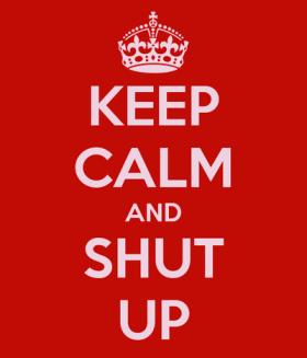 keep-calm-and-shut-up