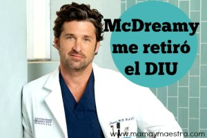 McDreamy me retiró el DIU