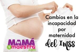 Cambios en la incapacidad por maternidad del IMSS