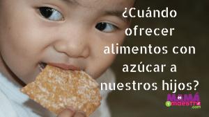 ¿Cuál es la edad recomendada para ofrecer alimentos con azúcar? | Podcast 023