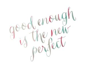 good-enough-is-the-new-perfect