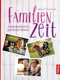 Inspirationen für glückliche Familienzeit für Alleinerziehende sowie Elternpaare