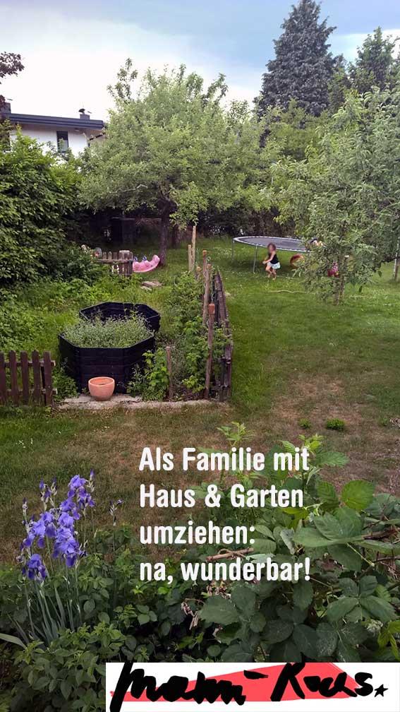 Loslassen und Haus mit Garten umziehen als Familie, na wunderbar!