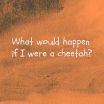Little Miss I's Journal – If I were a cheetah.