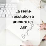 La seule et unique résolution à prendre en 2018
