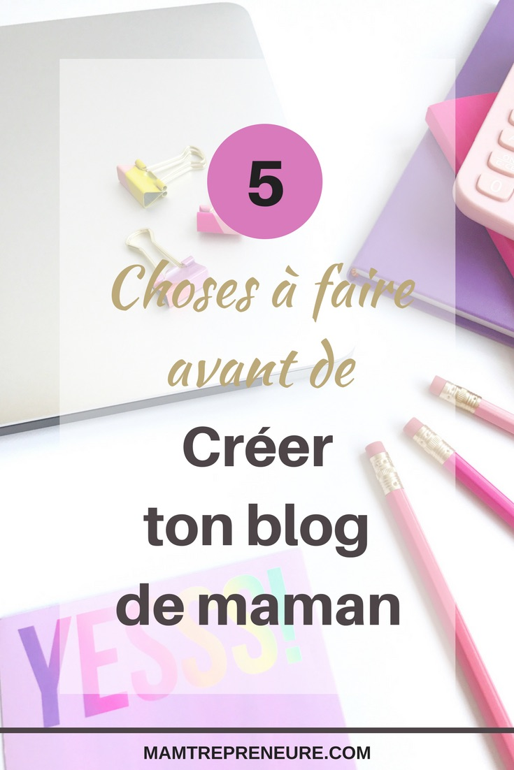 5 choses à faire avant créer blog de maman-pin