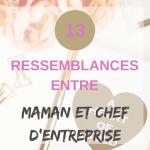 13 Similitudes Entre Maman et Chef d'Entreprise