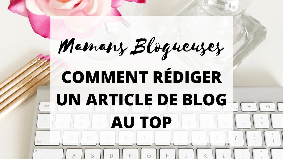 Rédiger un Article de Blog en tant que Maman Blogueuse ? Tous les secrets