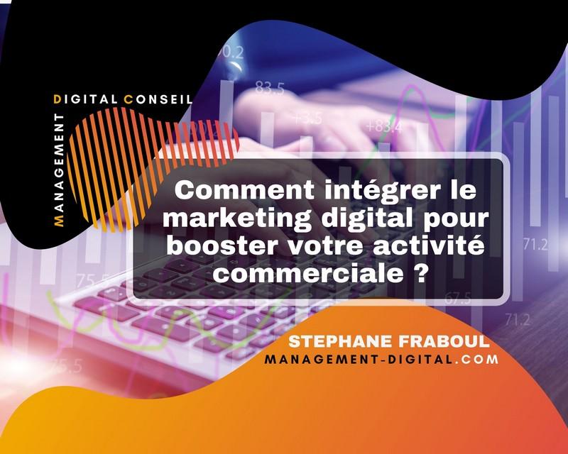 Comment intégrer le marketing digital pour booster votre activité commerciale ?