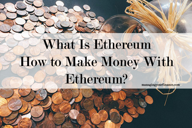 What Is Ethereum and How to Make Money With Ethereum
