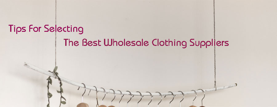 Tips For Best Wholesale Clothing Suppliers