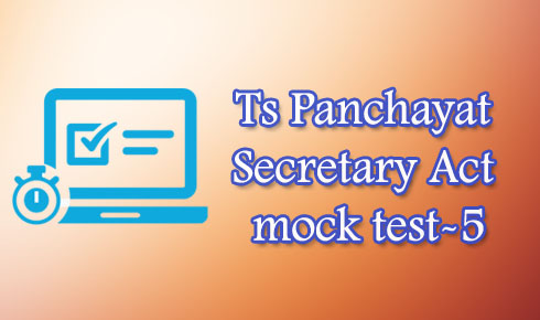Ts Panchayat Secretary Act mock test-5