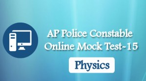 AP Police Constable Online Mock Test-15(Physics)