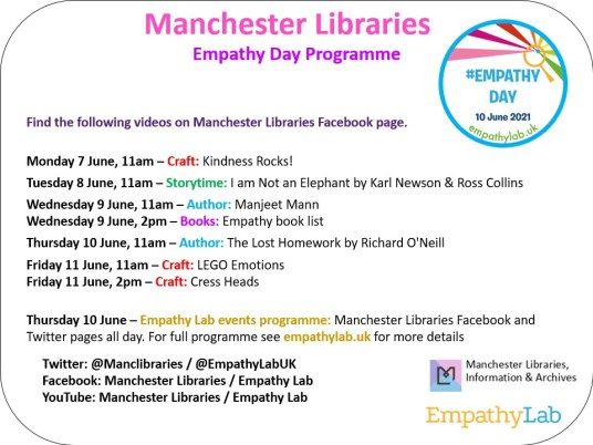 Manchester Libraries emapathy day programme. 7 June 11am is Craft 8 June 11am is Storytime 9 June 11am is an author event 9 June 2pm is a books list video 10 June 11 am is an author event by Richard o'neill 11 June is Craft lego 11 June is Craft cress heads