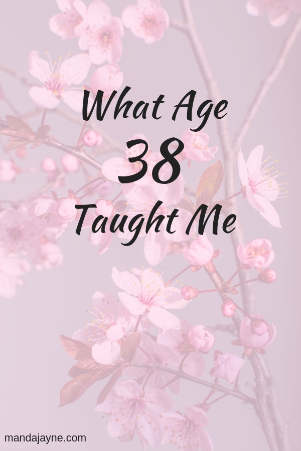What Age 38 Taught Me