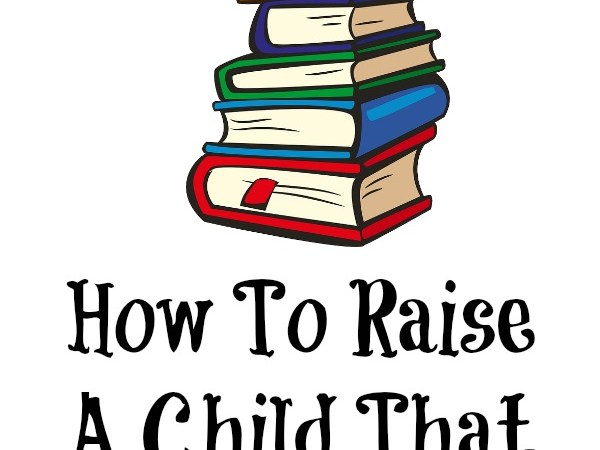 How to Raise a Child that LOVES to Read