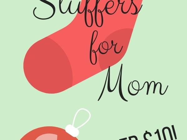 Ten Stocking Stuffers under $10 for Mom