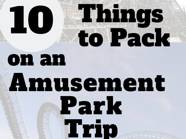 Ten Things to Pack on an Amusement Park Trip