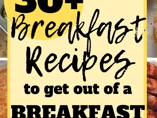 30+ Breakfast Ideas To Get You Out of a Breakfast Rut