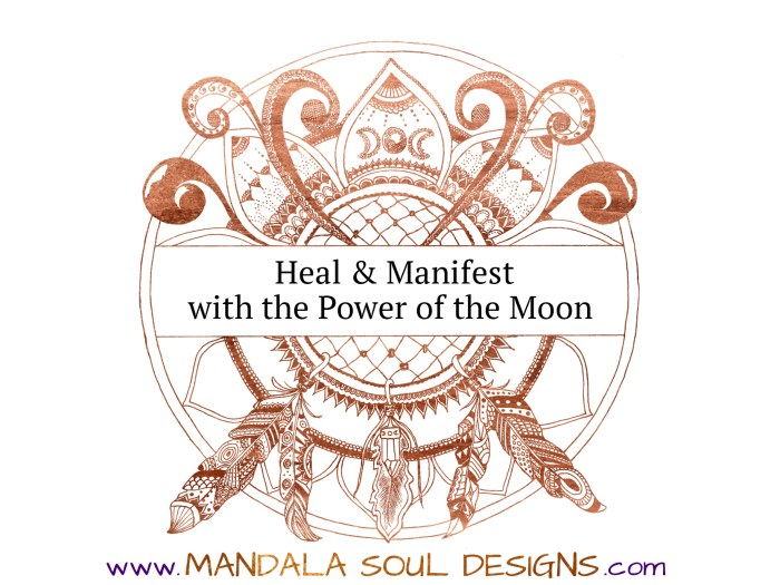 Heal and Manifest with the Power of the Moon || Mandala Soul Designs