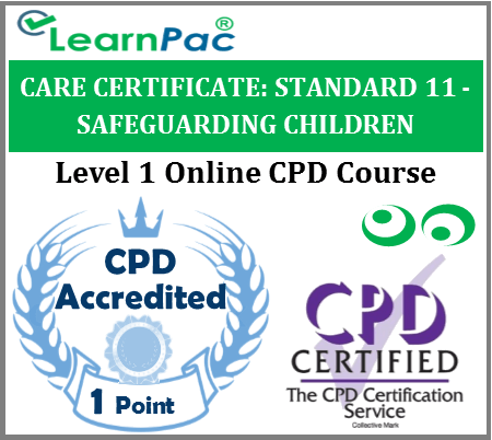 Care Certificate Standard 11 - Safeguarding Children Online Accredited Training Course