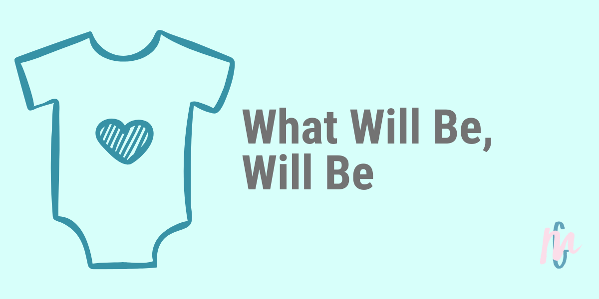 What Will Be, Will Be
