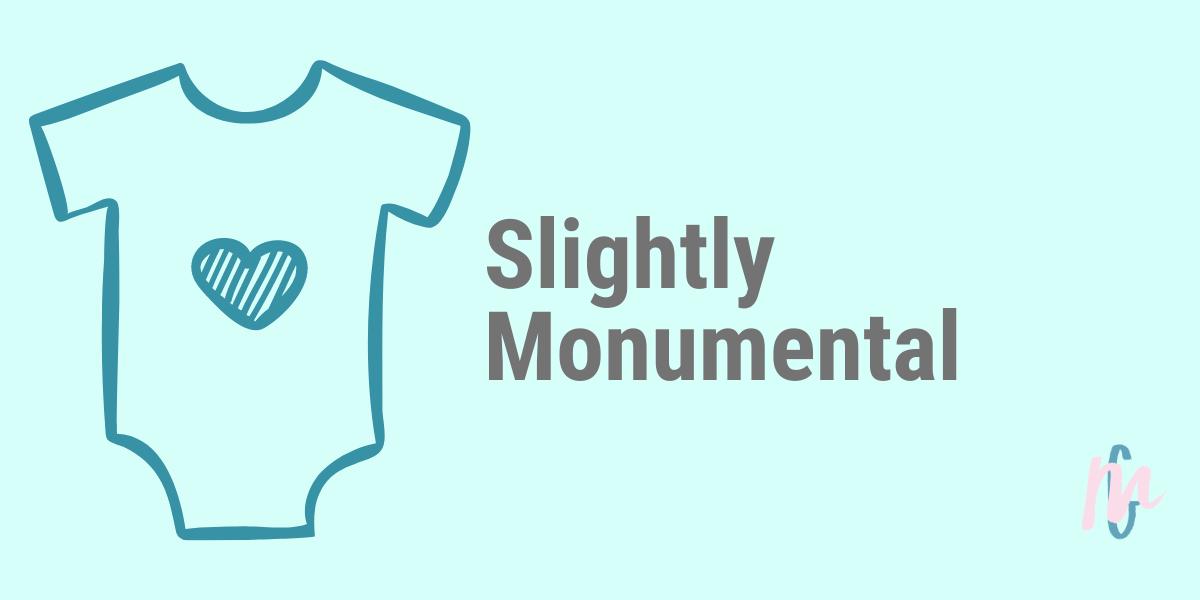 Slightly Monumental