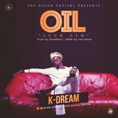"wp 1457077994700 - DOWNLOAD MP3: K Dream - ""Oil"" (Show Dem) |@iam_kdream"