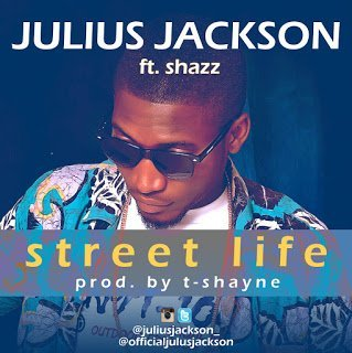 wp-1457335018359 DOWNLOAD MP3: Julius Jackson ft. Shazz -- Street Life