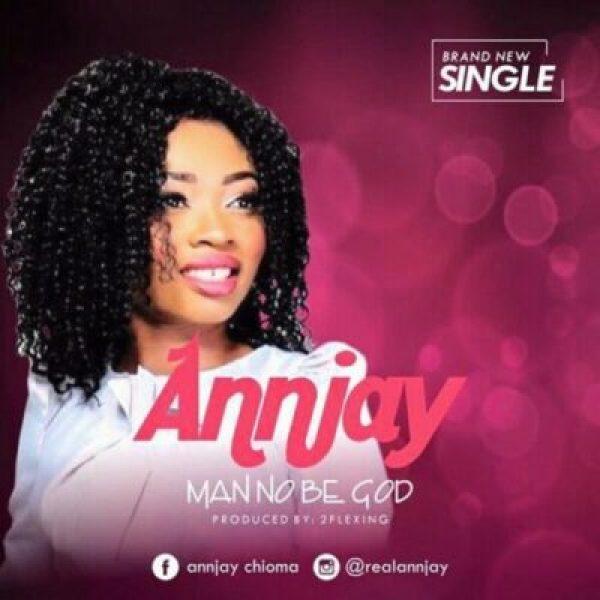 fb_img_14979590587287307 New Music: Annjay -Man No Be God