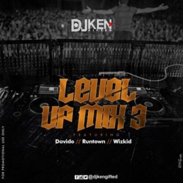 dj-ken-lum3-art Mixtape: DJ Ken - Level UP Mix 3 Ft Davido, Runtown & Wizkid