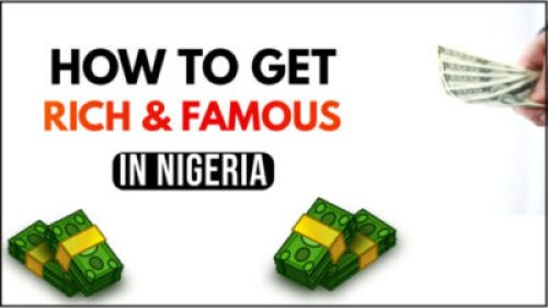 how to be rich and famous in Nigeria